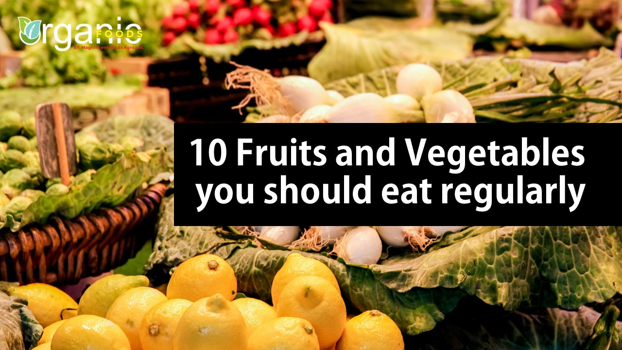10 Fruits and Vegetables you Should Eat Regularly